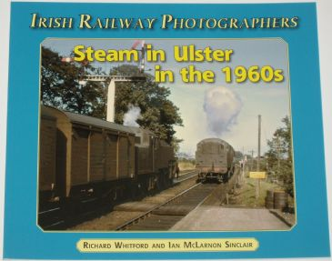 Steam in Ulster in the 1960s, by Richard Whitford and Ian McLarnon Sinclair